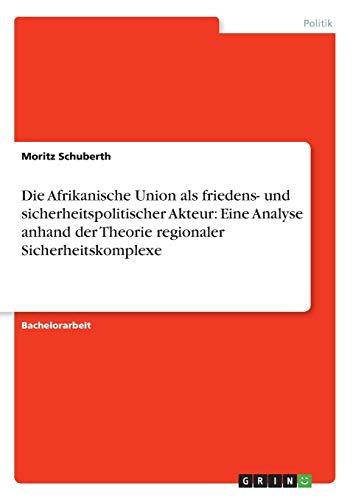 Die Afrikanische Union ALS Friedens- Und Sicherheitspolitischer Akteur: Eine Analyse Anhand Der ...