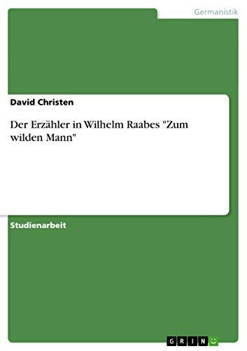Der Erzahler in Wilhelm Raabes Zum Wilden Mann: David Christen