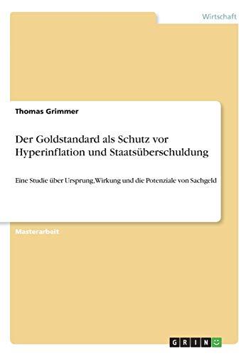 Der Goldstandard ALS Schutz VOR Hyperinflation Und Staatsuberschuldung: Thomas Grimmer