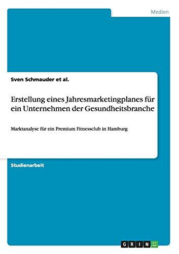Jahresmarketingplan Fur Ein Unternehmen Aus Der Gesundheitsbranche: Sven Schmauder Et Al.