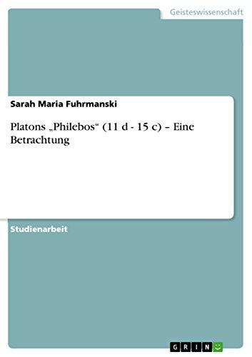 Platons Philebos (11 D - 15 C) - Eine Betrachtung: Sarah Maria Fuhrmanski