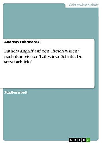 """9783656187684: Luthers Angriff auf den """"freien Willen"""" nach dem vierten Teil seiner Schrift """"De servo arbitrio"""" (German Edition)"""