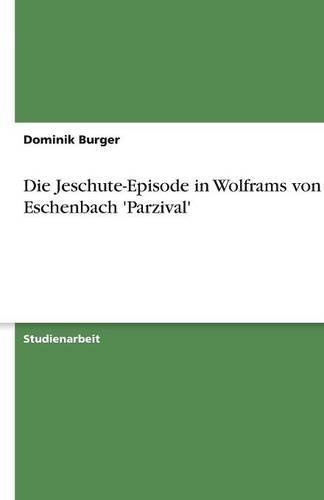 9783656193593: Die Jeschute-Episode in Wolframs von Eschenbach 'Parzival' (German Edition)