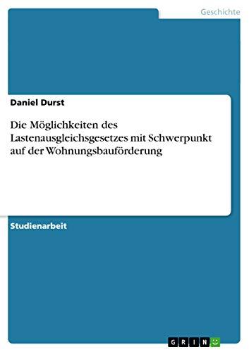 Die Moglichkeiten Des Lastenausgleichsgesetzes Mit Schwerpunkt Auf Der Wohnungsbauforderung: Daniel...