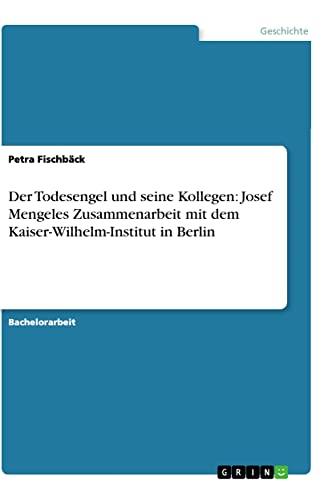 9783656197652: Der Todesengel und seine Kollegen: Josef Mengeles Zusammenarbeit mit dem Kaiser-Wilhelm-Institut in Berlin (German Edition)