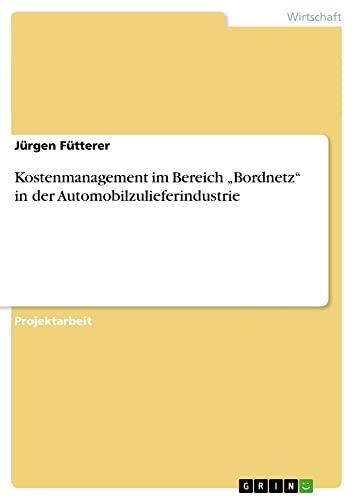 Kostenmanagement Im Bereich Bordnetz in Der Automobilzulieferindustrie: Jurgen Fütterer