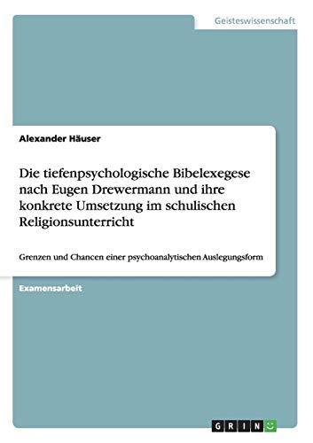 Die Tiefenpsychologische Bibelexegese Nach Eugen Drewermann Und Ihre Konkrete Umsetzung Im ...