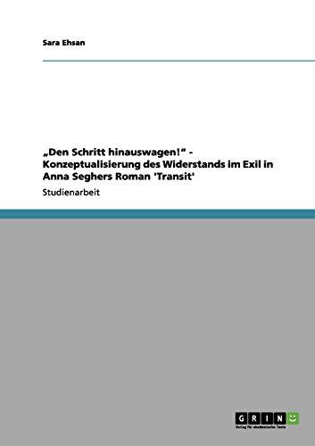 """9783656201731: """"Den Schritt hinauswagen!"""" - Konzeptualisierung des Widerstands im Exil in Anna Seghers Roman 'Transit'"""