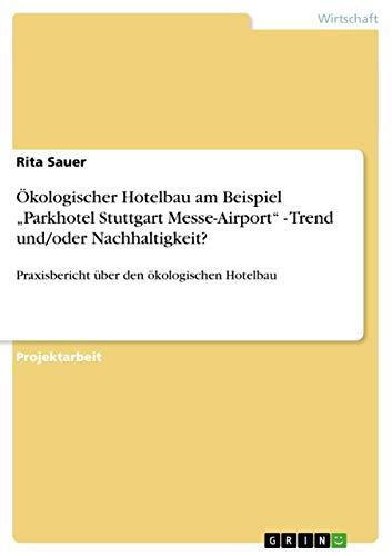 """9783656202004: Ökologischer Hotelbau am Beispiel """"Parkhotel Stuttgart Messe-Airport - Trend und/oder Nachhaltigkeit?"""