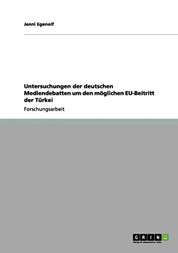 9783656204855: Untersuchungen der deutschen Mediendebatten um den m�glichen EU-Beitritt der T�rkei