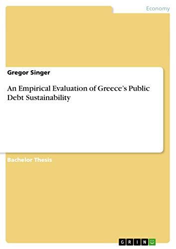 An Empirical Evaluation of Greeces Public Debt Sustainability: Gregor Singer