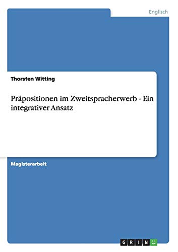 Prapositionen Im Zweitspracherwerb - Ein Integrativer Ansatz: Thorsten Witting