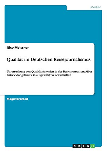 9783656206835: Qualit�t im Deutschen Reisejournalismus: Untersuchung von Qualit�tskriterien in der Berichterstattung �ber Entwicklungsl�nder in ausgew�hlten Zeitschriften