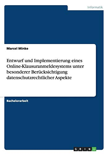 9783656207221: Entwurf und Implementierung eines Online-Klausuranmeldesystems unter besonderer Ber�cksichtigung datenschutzrechtlicher Aspekte