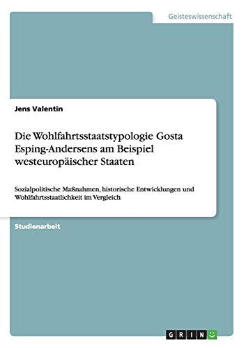 9783656209386: Die Wohlfahrtsstaatstypologie Gosta Esping-Andersens am Beispiel westeuropäischer Staaten: Sozialpolitische Maßnahmen, historische Entwicklungen und Wohlfahrtsstaatlichkeit im Vergleich