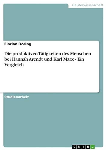 9783656210894: Die produktiven Tätigkeiten des Menschen bei Hannah Arendt und Karl Marx - Ein Vergleich (German Edition)