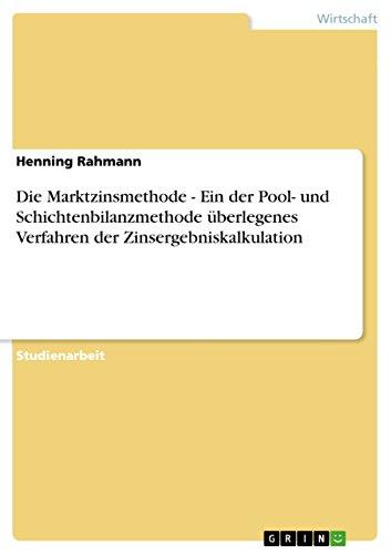 9783656213642: Die Marktzinsmethode - Ein der Pool- und Schichtenbilanzmethode überlegenes Verfahren der Zinsergebniskalkulation
