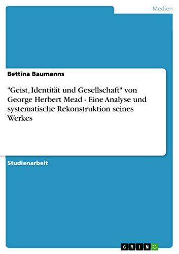 Geist, Identitat Und Gesellschaft Von George Herbert Mead - Eine Analyse Und Systematische ...