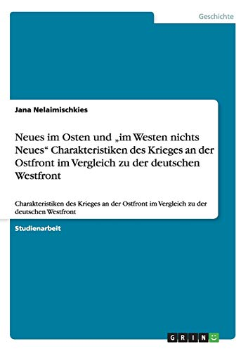 Neues Im Osten Und Im Westen Nichts Neues Charakteristiken Des Krieges an Der Ostfront Im Vergleich...