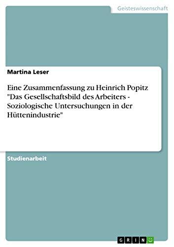 Eine Zusammenfassung Zu Heinrich Popitz Das Gesellschaftsbild Des Arbeiters - Soziologische ...