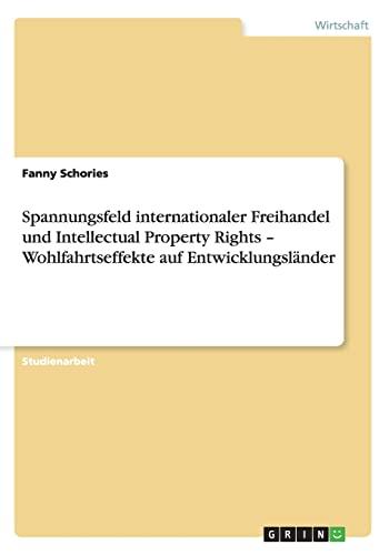 Spannungsfeld Internationaler Freihandel Und Intellectual Property Rights - Wohlfahrtseffekte Auf ...