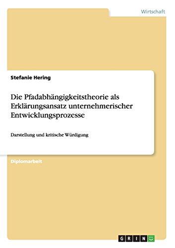 Die Pfadabhangigkeitstheorie ALS Erklarungsansatz Unternehmerischer Entwicklungsprozesse: Stefanie ...