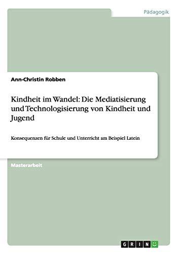 Kindheit Im Wandel: Die Mediatisierung Und Technologisierung Von Kindheit Und Jugend: Ann-Christin ...