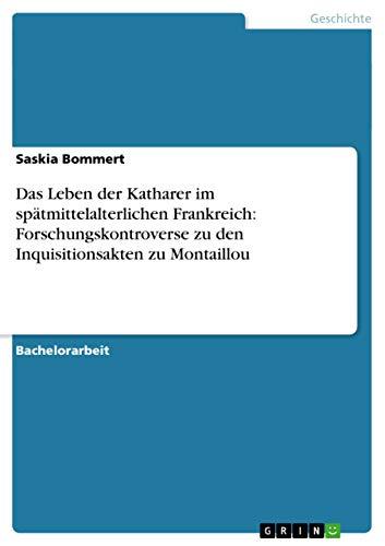 9783656219408: Das Leben der Katharer im spätmittelalterlichen Frankreich: Forschungskontroverse zu den Inquisitionsakten zu Montaillou