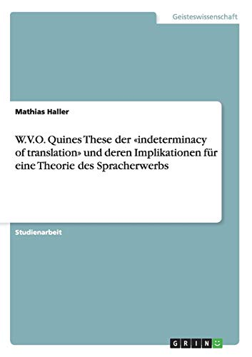 9783656219576: W.V.O. Quines These der «indeterminacy of translation» und deren Implikationen für eine Theorie des Spracherwerbs