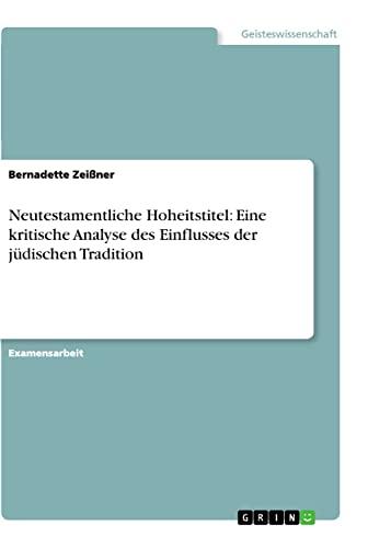 9783656225539: Neutestamentliche Hoheitstitel: Eine kritische Analyse des Einflusses der jüdischen Tradition (German Edition)