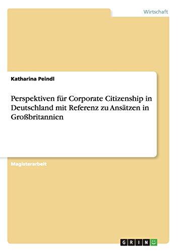 Perspektiven Fur Corporate Citizenship in Deutschland Mit Referenz Zu Ansatzen in Grossbritannien: ...