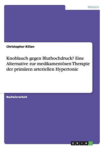 9783656226758: Knoblauch gegen Bluthochdruck? Eine Alternative zur medikamentösen Therapie der primären arteriellen Hypertonie (German Edition)