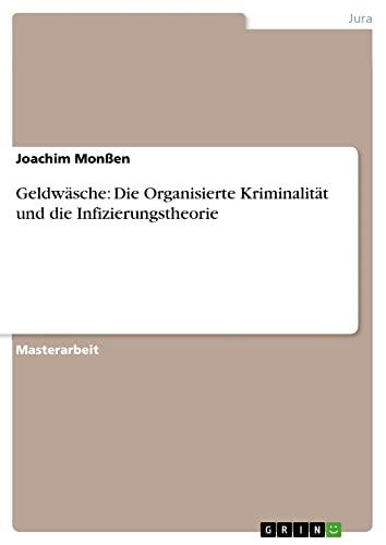 9783656226994: Geldwäsche: Die Organisierte Kriminalität und die Infizierungstheorie (German Edition)