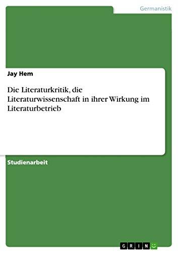 Die Literaturkritik, Die Literaturwissenschaft in Ihrer Wirkung Im Literaturbetrieb: Jay Hem
