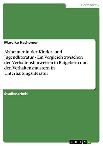 9783656232346: Alzheimer in der Kinder- und Jugendliteratur - Ein Vergleich zwischen den Verhaltenshinweisen in Ratgebern und den Verhaltensmustern in Unterhaltungsliteratur (German Edition)