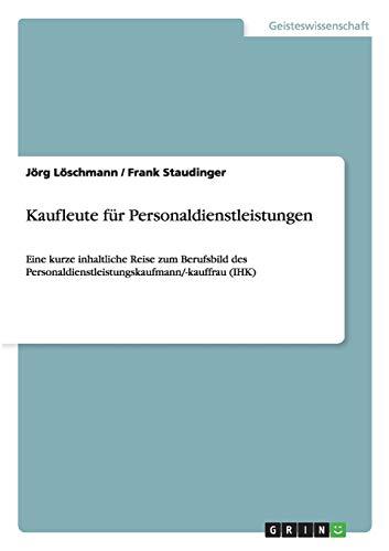 Personaldienstleistungskaufmann/-kauffrau: Ausbildung und Berufsbild: Jörg Löschmann