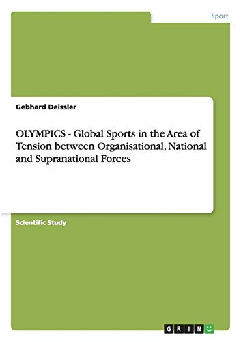 9783656233312: OLYMPICS - Global Sports in the Area of Tension between Organisational, National and Supranational Forces