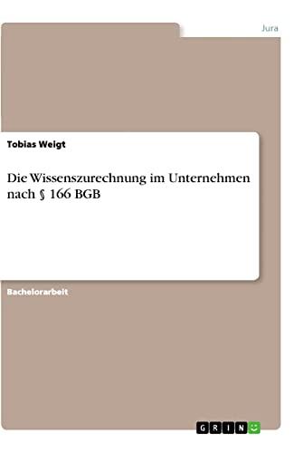 Die Wissenszurechnung Im Unternehmen Nach 166 Bgb: Tobias Weigt