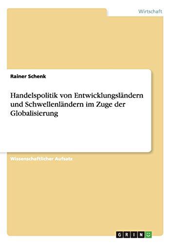 Handelspolitik Von Entwicklungslandern Und Schwellenlandern Im Zuge Der Globalisierung: Rainer ...
