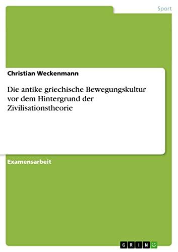9783656238539: Die antike griechische Bewegungskultur vor dem Hintergrund der Zivilisationstheorie (German Edition)