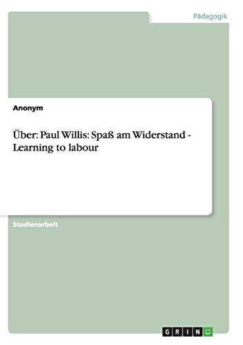 9783656238898: Über: Paul Willis: Spaß am Widerstand - Learning to labour