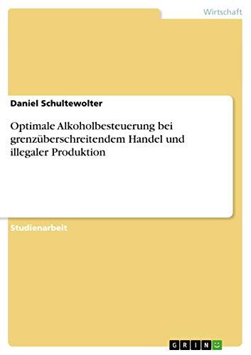 9783656238928: Optimale Alkoholbesteuerung bei grenzüberschreitendem Handel und illegaler Produktion