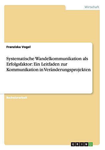 Systematische Wandelkommunikation ALS Erfolgsfaktor: Ein Leitfaden Zur Kommunikation in ...