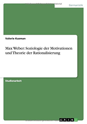 9783656240174: Max Weber: Soziologie der Motivationen und Theorie der Rationalisierung (German Edition)