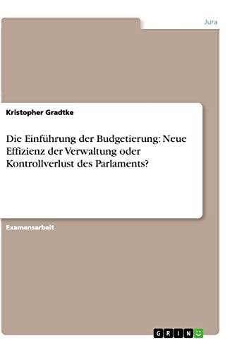 9783656240617: Die Einführung der Budgetierung: Neue Effizienz der Verwaltung oder Kontrollverlust des Parlaments? (German Edition)