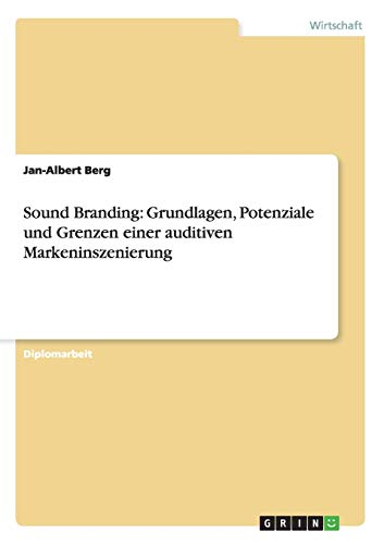 Sound Branding: Grundlagen, Potenziale Und Grenzen Einer Auditiven Markeninszenierung: Jan-Albert ...
