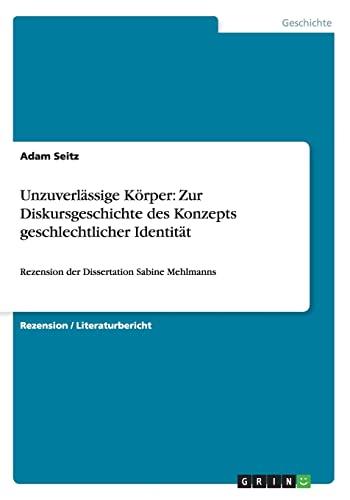 Unzuverlassige Korper. Zur Diskursgeschichte Des Konzepts Geschlechtlicher Identitat: Adam Seitz