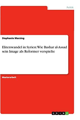 9783656246312: Elitenwandel in Syrien: Wie Bashar al-Assad sein Image als Reformer verspielte