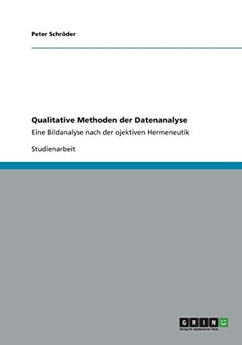 9783656250661: Qualitative Methoden der Datenanalyse: Eine Bildanalyse nach der ojektiven Hermeneutik