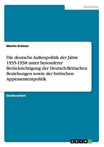 Die Deutsche Aussenpolitik Der Jahre 1935-1938 Unter Besonderer Berucksichtigung Der ...